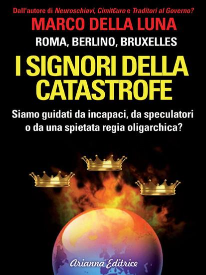 I signori della catastrofe - Siamo guidati da incapaci da speculatori o da una spietata regia oligarchica? - cover