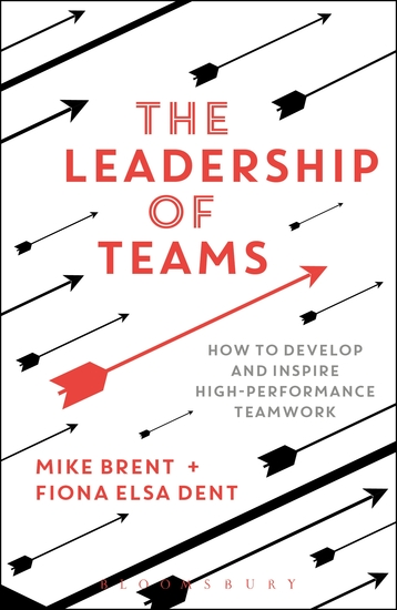 The Leadership of Teams - How to Develop and Inspire High-performance Teamwork - cover