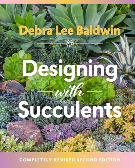 Designing with Succulents - Create a Lush Garden of Waterwise Plants - cover
