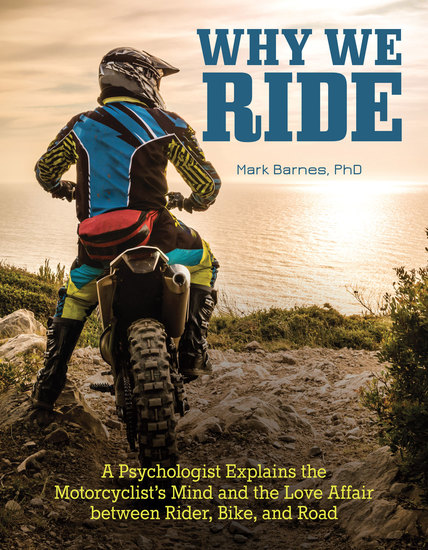 Why We Ride - A Psychologist Explains the Motorcyclist's Mind and the Relationship Between Rider Bike and Road - cover