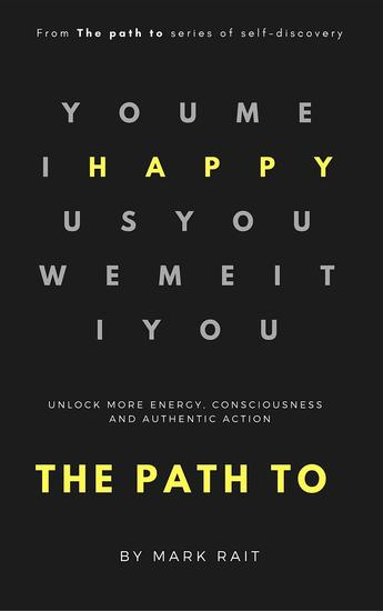 The path to HAPPY - Unlock more energy consciousness and authentic action - cover