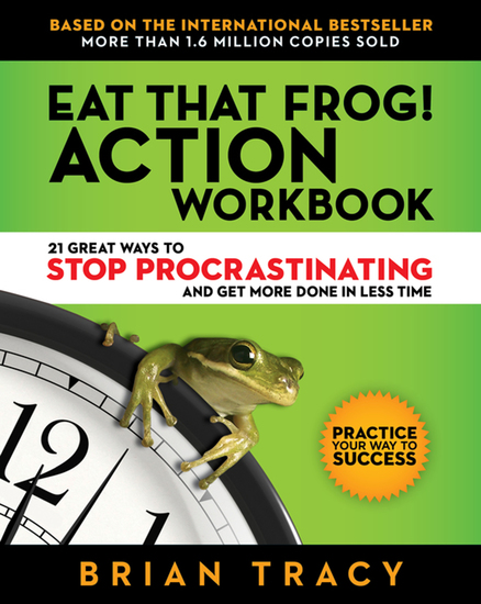Eat That Frog! Action Workbook - 21 Great Ways to Stop Procrastinating and Get More Done in Less Time - cover