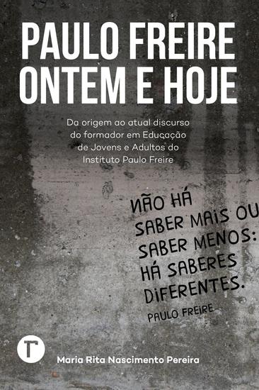 Paulo Freire ontem e hoje - Da origem ao atual discurso do formador em educação de jovens e adultos do Instituto Paulo Freire - cover