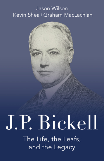 JP Bickell - The Life the Leafs and the Legacy - cover