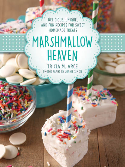 Marshmallow Heaven - Delicious Unique and Fun Recipes for Sweet Homemade Treats - cover