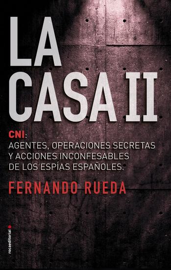 La Casa II - El CNI: Agentes operaciones secretas y acciones inconfesables de los espías españoles - cover