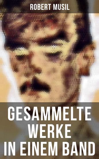 Robert Musil: Gesammelte Werke in einem Band - Romane + Literaturkritiken + Essays + Autobiographische Schriften - cover