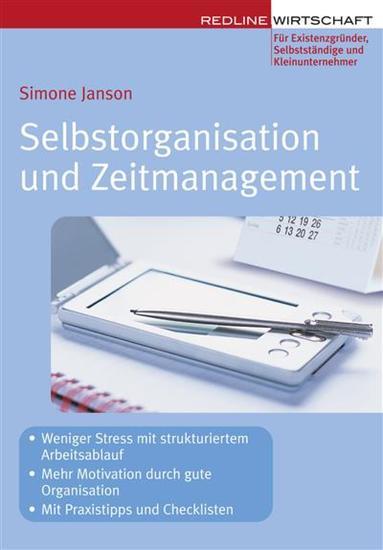 Selbstorganisation und Zeitmanagement - - Weniger Stress Mit strukturiertem Arbeitsablauf - Mehr Motivation durch gute Organisation - Mit Praxistipps und Checklisten - cover