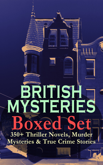 BRITISH MYSTERIES Boxed Set: 350+ Thriller Novels Murder Mysteries & True Crime Stories - Sherlock Holmes Hercule Poirot Cases P C Lee Series Father Brown Stories Dr Thorndyke Series Bulldog Drummond Adventures Hamilton Cleek Cases Eugéne Valmont Stories and many more - cover