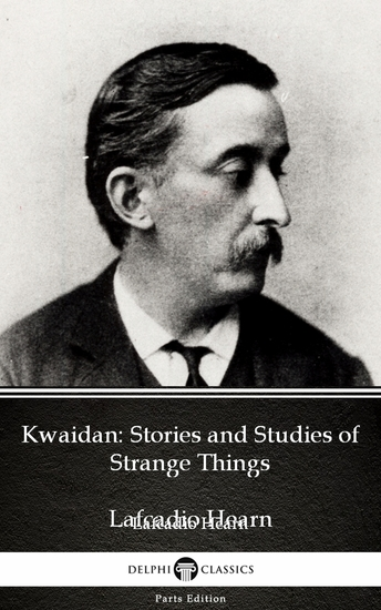 Kwaidan: Stories and Studies of Strange Things by Lafcadio Hearn (Illustrated) - cover