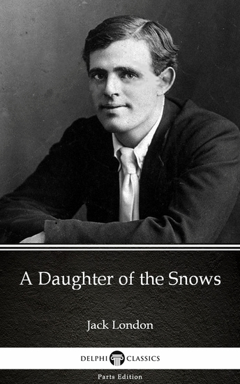 A Daughter of the Snows by Jack London (Illustrated) - cover