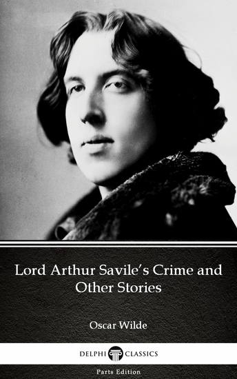 Lord Arthur Savile's Crime and Other Stories by Oscar Wilde (Illustrated) - cover