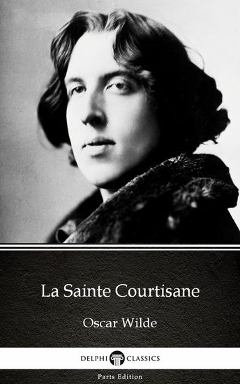 La Sainte Courtisane by Oscar Wilde (Illustrated) - cover