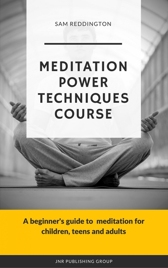 Meditation Power Techniques Course - A beginner's guide to meditation for children teens and adults - cover
