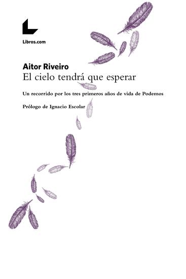 El cielo tendrá que esperar - Un recorrido por los tres primeros años de vida de Podemos - cover