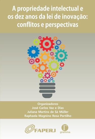 Propriedade intelectual e os dez anos da lei de inovação: conflitos e perspectivas - cover