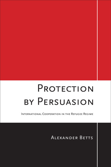 Protection by Persuasion - International Cooperation in the Refugee Regime - cover