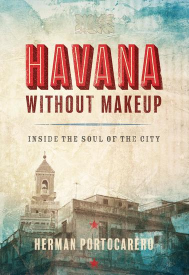 Havana without Makeup - Inside the Soul of the City - cover