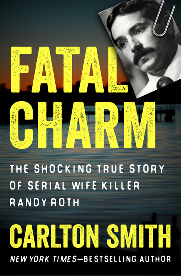 Fatal Charm - The Shocking True Story of Serial Wife Killer Randy Roth - cover