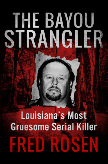 The Bayou Strangler - Louisiana's Most Gruesome Serial Killer - cover