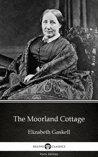 The Moorland Cottage by Elizabeth Gaskell - Delphi Classics (Illustrated) - cover
