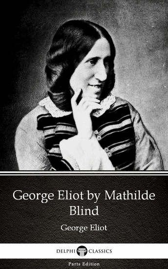 George Eliot by Mathilde Blind - Delphi Classics (Illustrated) - cover