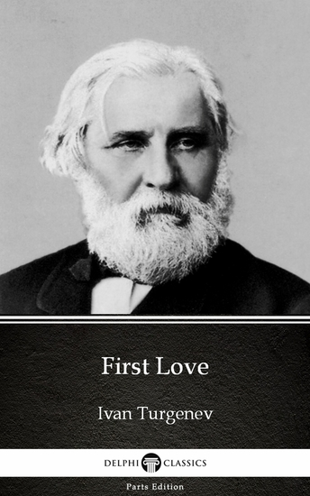 First Love by Ivan Turgenev - Delphi Classics (Illustrated) - cover