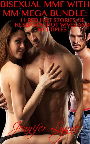 Bisexual MMF With MM Mega Bundle: 11 Stories of Husbands Hot Wives and Multiples - The Bisexual Series - cover