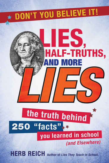 "Lies Half-Truths and More Lies - The Truth Behind 250 ""Facts"" You Learned in School (and Elsewhere) - cover"