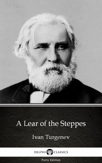 A Lear of the Steppes by Ivan Turgenev - Delphi Classics (Illustrated) - cover