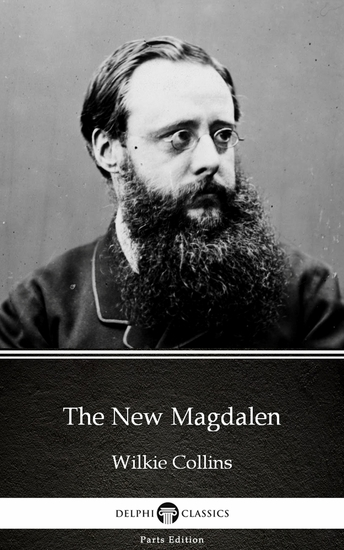The New Magdalen by Wilkie Collins - Delphi Classics (Illustrated) - cover