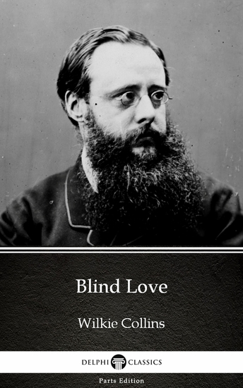 Blind Love by Wilkie Collins - Delphi Classics (Illustrated) - cover