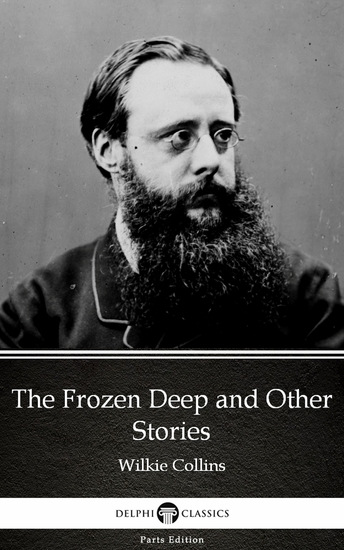 The Frozen Deep and Other Stories by Wilkie Collins - Delphi Classics (Illustrated) - cover