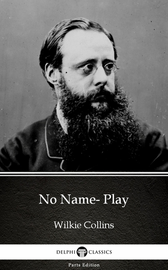 No Name- Play by Wilkie Collins - Delphi Classics (Illustrated) - cover