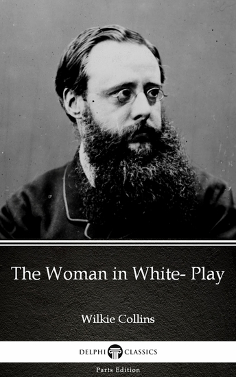 The Woman in White- Play by Wilkie Collins - Delphi Classics (Illustrated) - cover