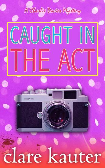 Caught in the Act - The Charlie Davies Mysteries #7 - cover