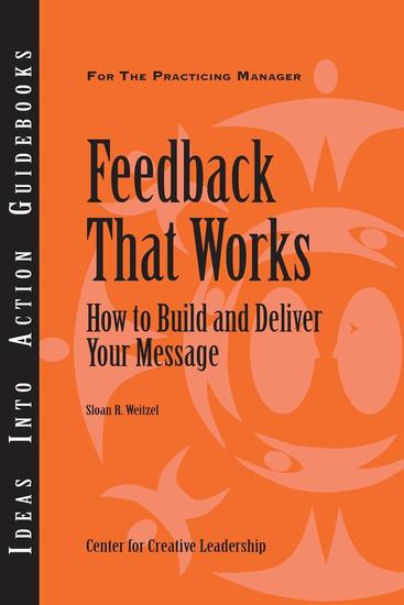 Feedback That Works: How to Build and Deliver Your Message - cover