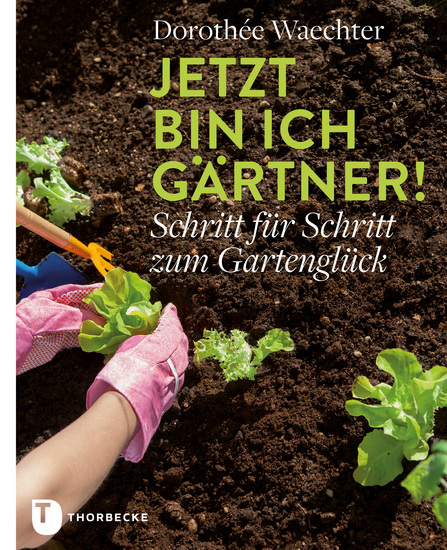 Jetzt bin ich Gärtner! - Schritt für Schritt zum Gartenglück - cover