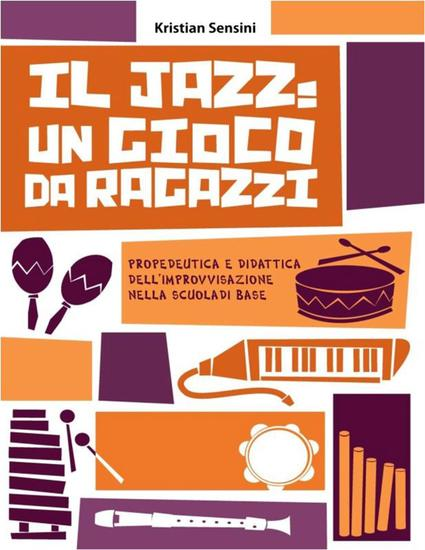 Il Jazz: un gioco da ragazzi - Propedeutica e didattica dell'improvvisazione nella scuola di base - cover