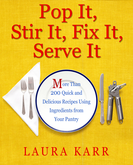 Pop It Stir It Fix It Serve It - More Than 200 Quick and Delicious Recipes from Your Pantry - cover
