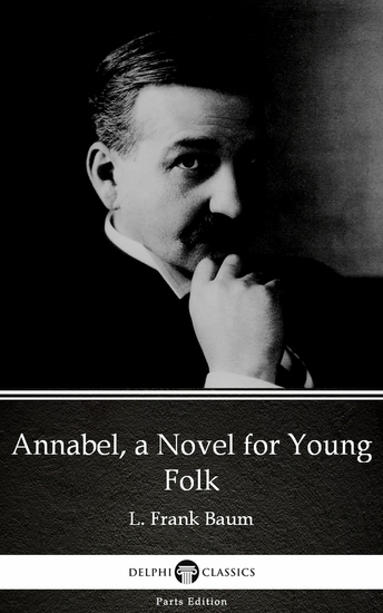 Annabel a Novel for Young Folk by L Frank Baum - Delphi Classics (Illustrated) - cover