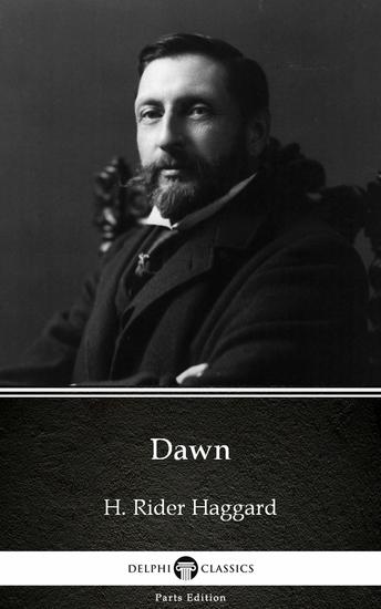 Dawn by H Rider Haggard - Delphi Classics (Illustrated) - cover