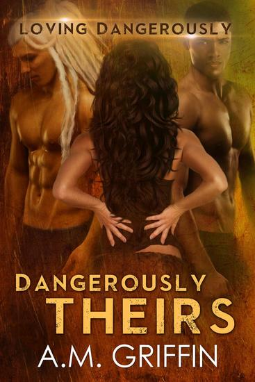 Dangerously Theirs - Loving Dangerously #4 - cover