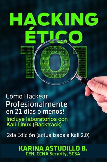 Hacking Ético 101 - Cómo hackear profesionalmente en 21 días o menos! 2da Edición - Cómo hackear #1 - cover