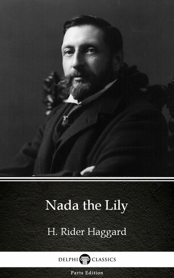 Nada the Lily by H Rider Haggard - Delphi Classics (Illustrated) - cover
