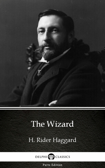 The Wizard by H Rider Haggard - Delphi Classics (Illustrated) - cover
