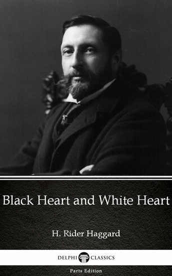 Black Heart and White Heart by H Rider Haggard - Delphi Classics (Illustrated) - cover