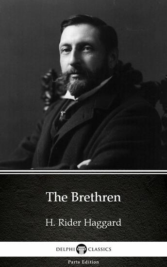 The Brethren by H Rider Haggard - Delphi Classics (Illustrated) - cover