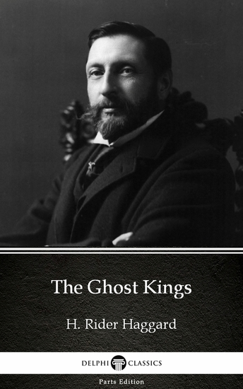 The Ghost Kings by H Rider Haggard - Delphi Classics (Illustrated) - cover