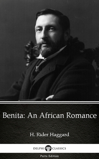 Benita An African Romance by H Rider Haggard - Delphi Classics (Illustrated) - cover